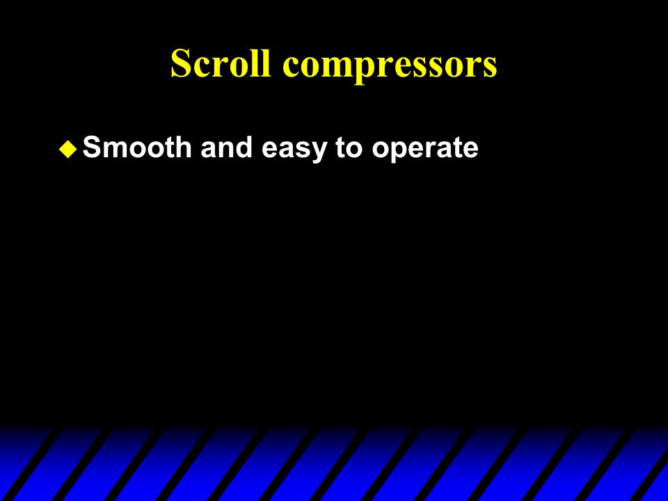 Scroll compressors Smooth and easy to operate