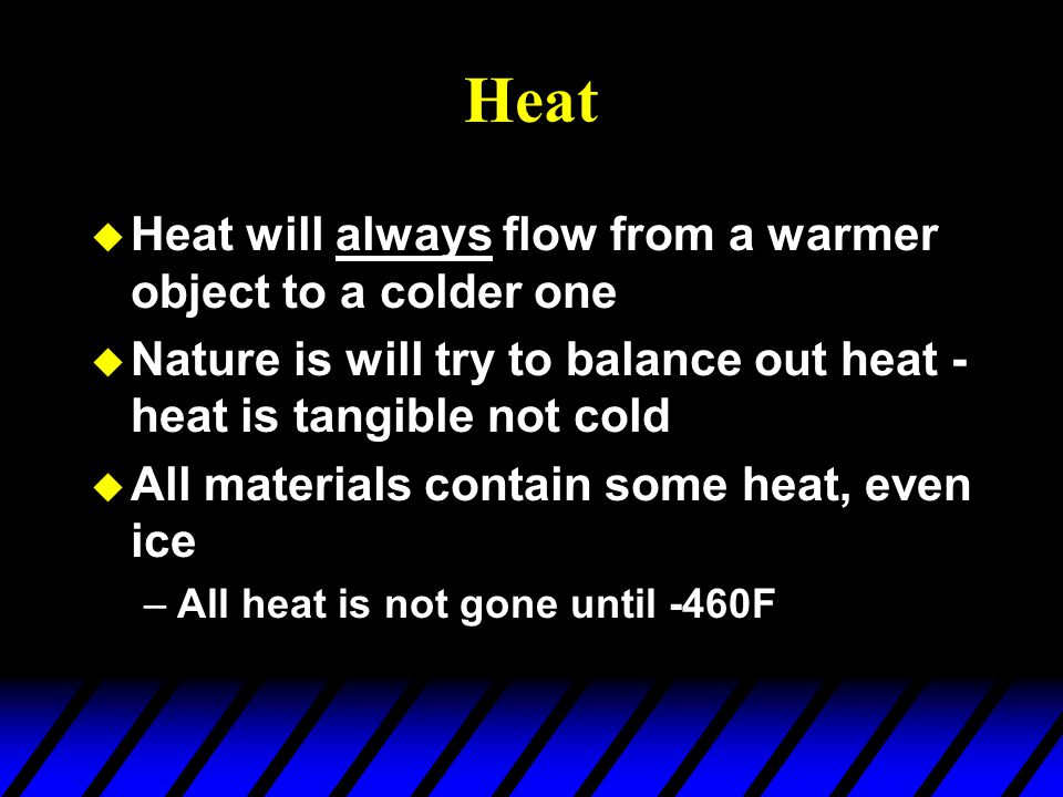 Heat Heat will always flow from a warmer object to a colder one