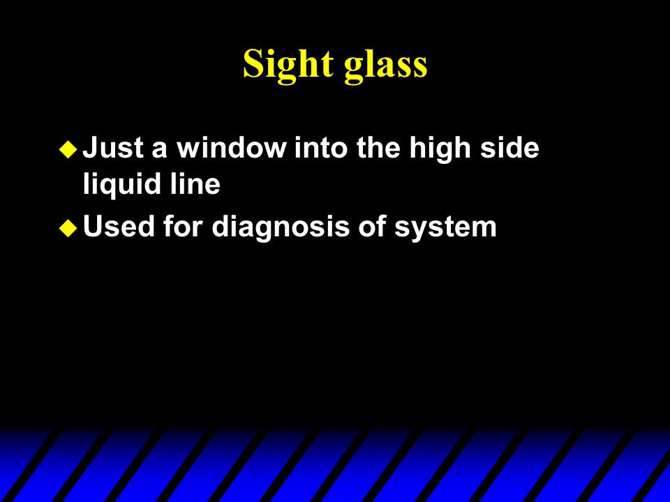 Sight glass Just a window into the high side liquid line