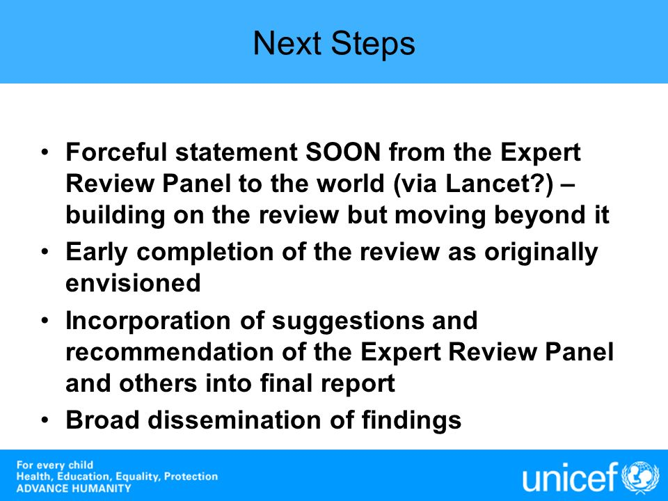 Next Steps Forceful statement SOON from the Expert Review Panel to the world (via Lancet ) – building on the review but moving beyond it.