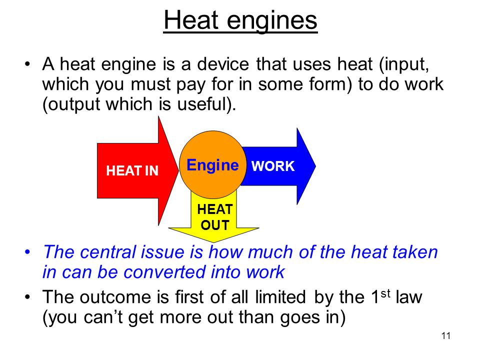 Heat engines A heat engine is a device that uses heat (input, which you must pay for in some form) to do work (output which is useful).