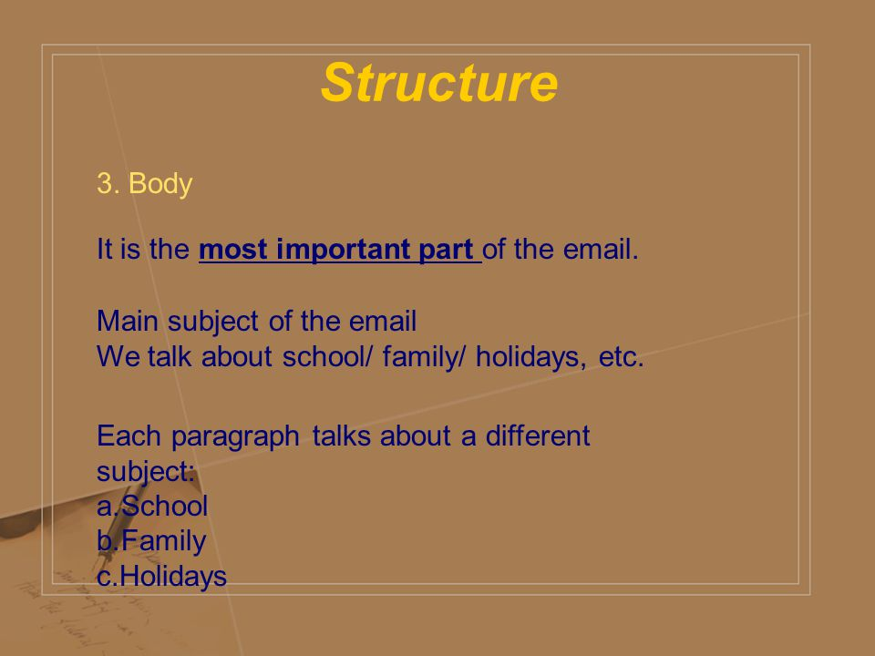 Structure 3. Body It is the most important part of the  .