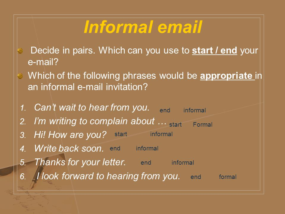 Informal  Decide in pairs. Which can you use to start / end your