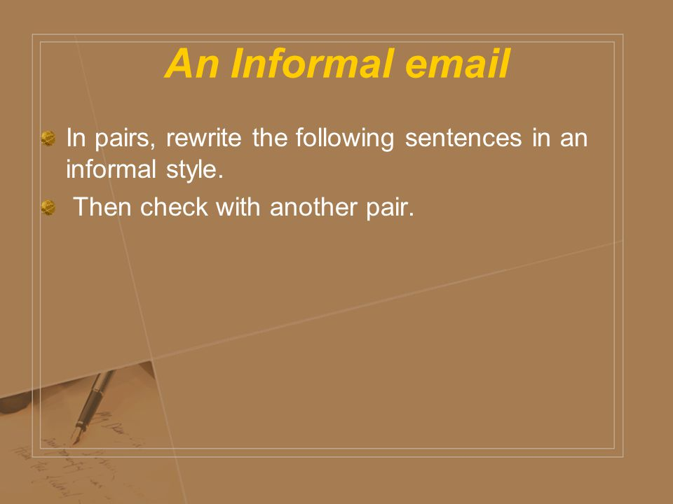 An Informal  In pairs, rewrite the following sentences in an informal style.