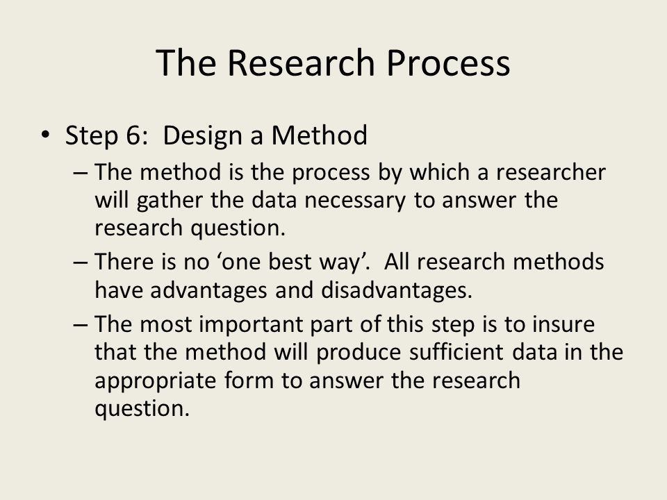 The Research Process Step 6: Design a Method