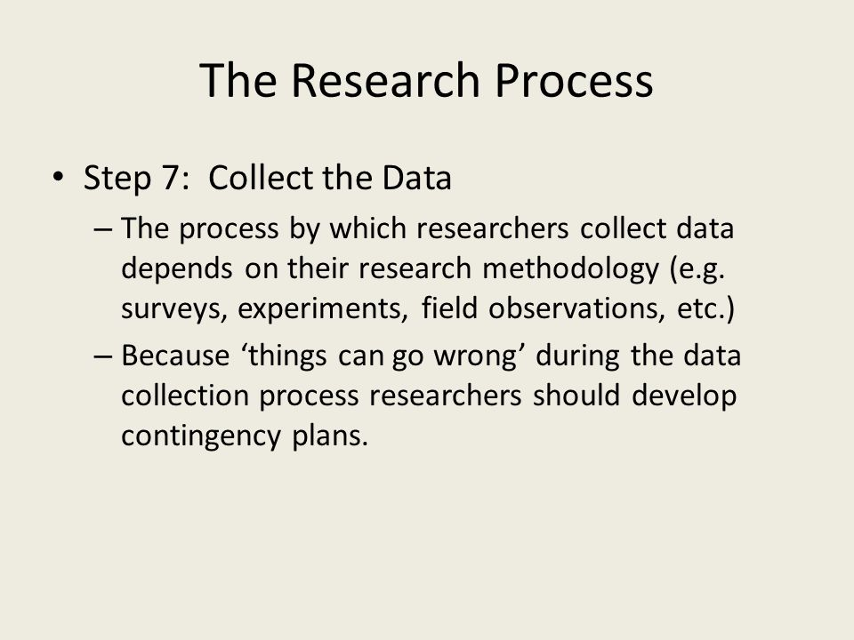 The Research Process Step 7: Collect the Data