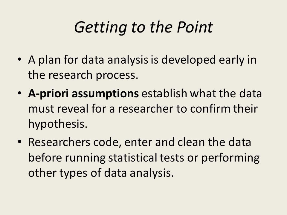 Getting to the Point A plan for data analysis is developed early in the research process.