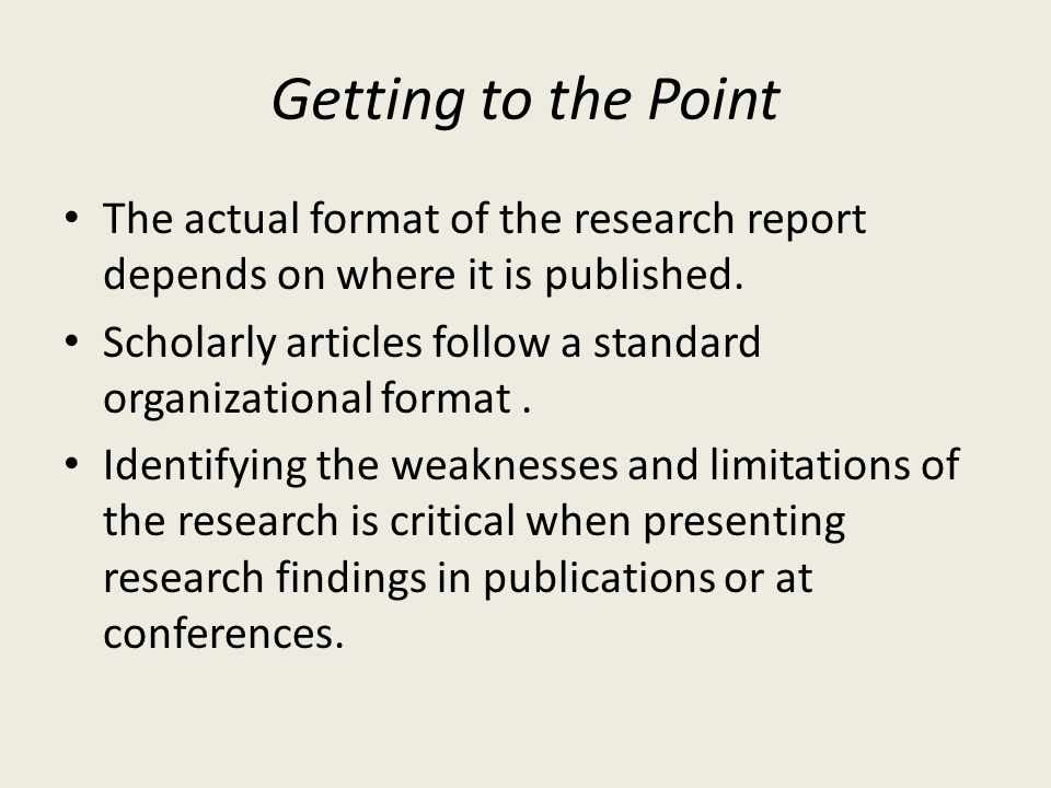 Getting to the Point The actual format of the research report depends on where it is published.