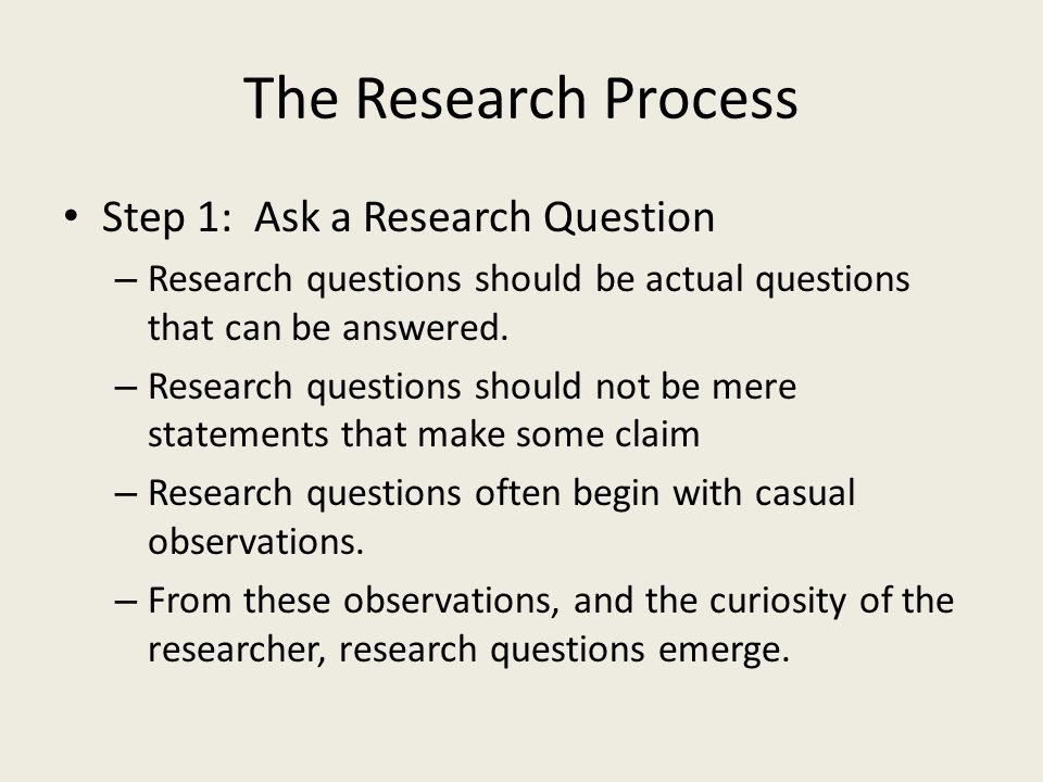The Research Process Step 1: Ask a Research Question