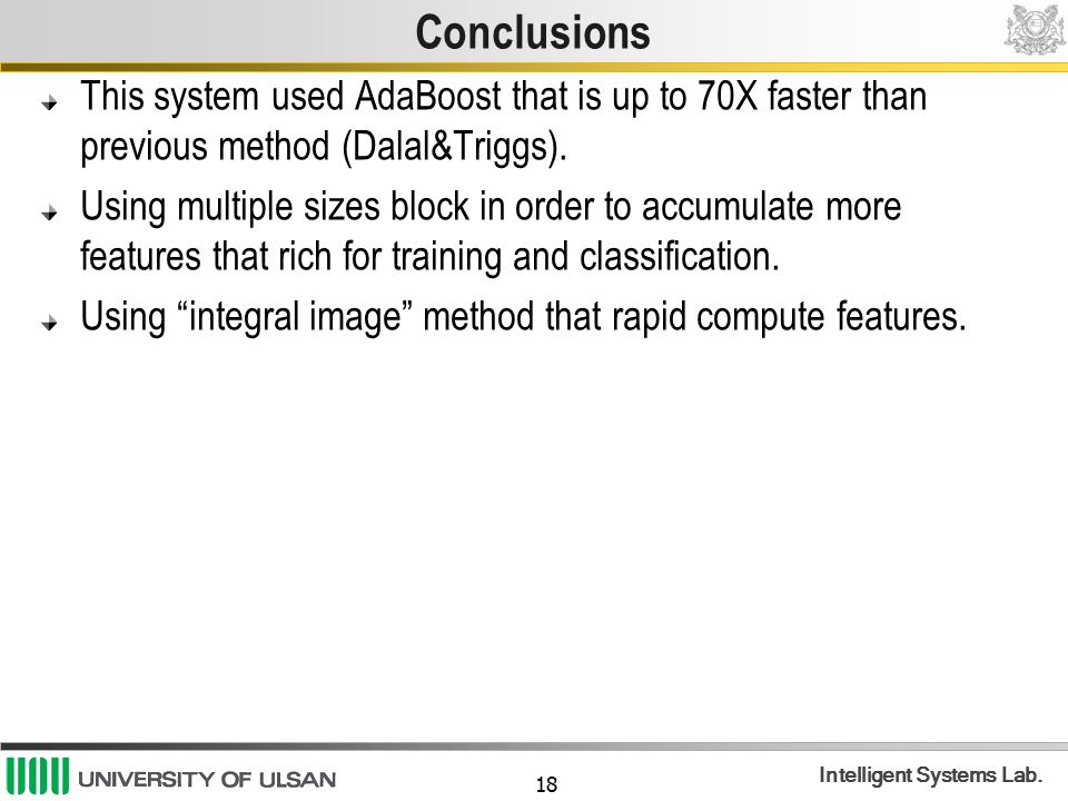 Conclusions This system used AdaBoost that is up to 70X faster than previous method (Dalal&Triggs).