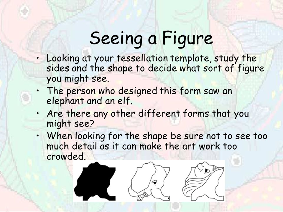 Seeing A Figure Looking At Your Tessellation Template Study The Sides And Shape To
