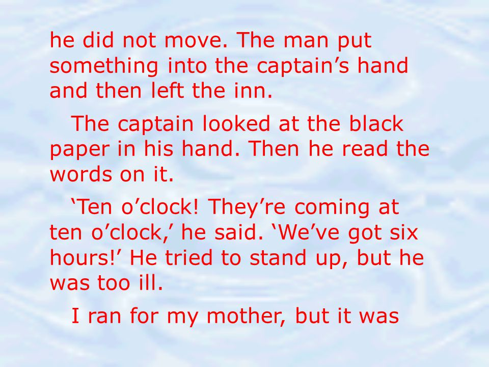 he did not move. The man put something into the captain's hand and then left the inn.