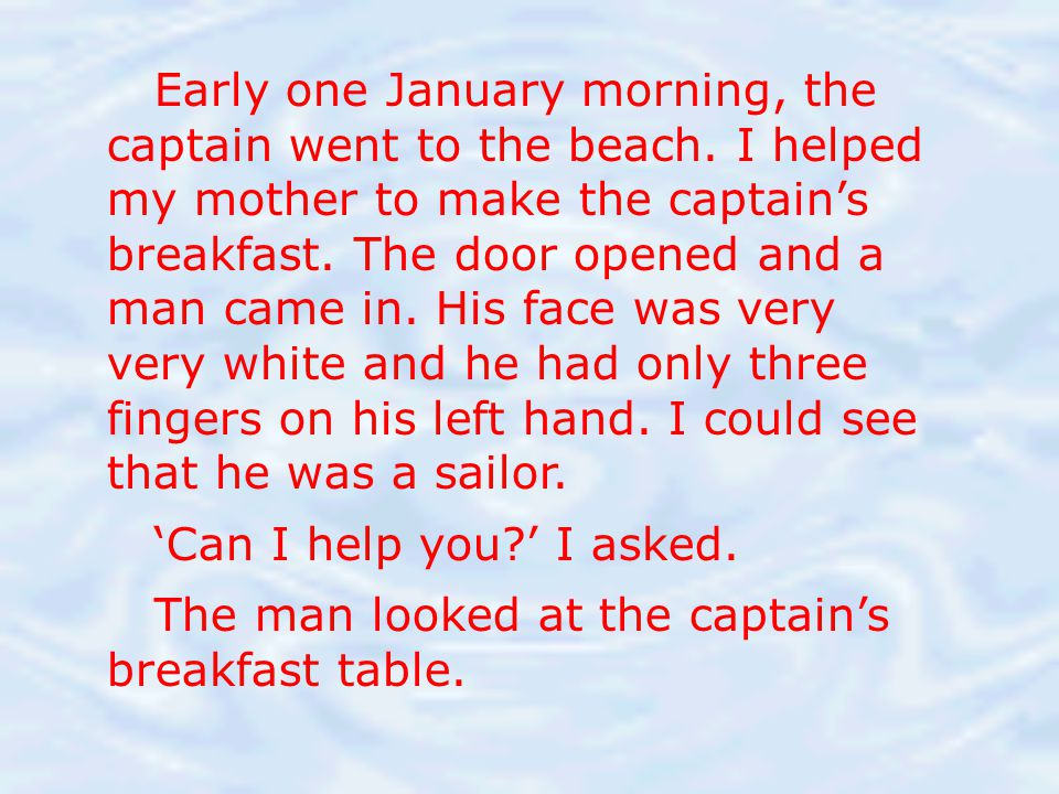 Early one January morning, the captain went to the beach