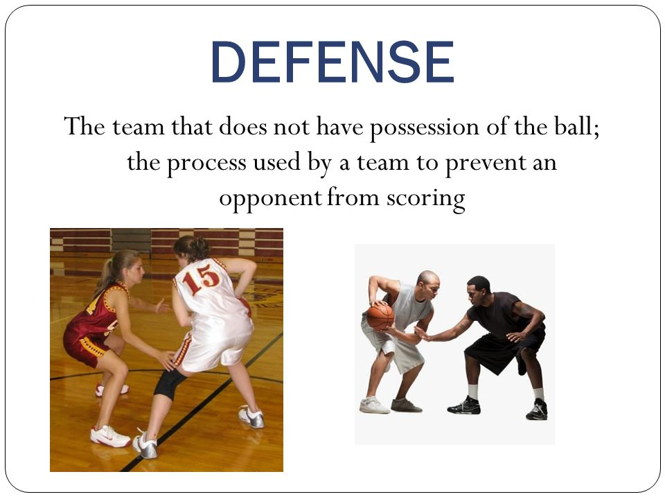 DEFENSE The team that does not have possession of the ball; the process used by a team to prevent an opponent from scoring.