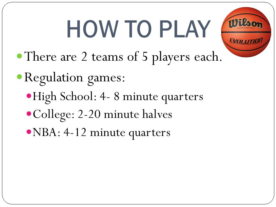 HOW TO PLAY There are 2 teams of 5 players each. Regulation games: