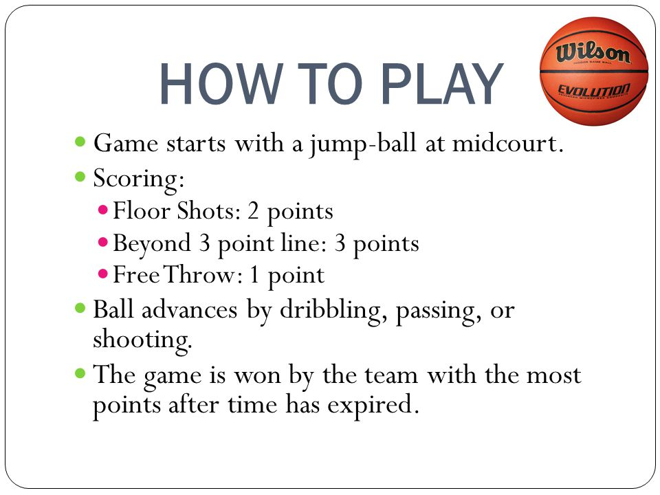 HOW TO PLAY Game starts with a jump-ball at midcourt. Scoring: