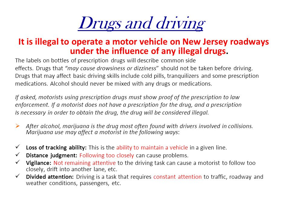 Drugs and driving It is illegal to operate a motor vehicle on New Jersey roadways under the influence of any illegal drugs.