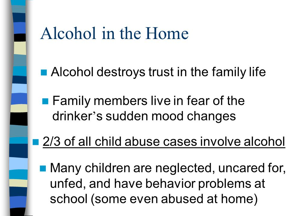 Alcohol in the Home Alcohol destroys trust in the family life