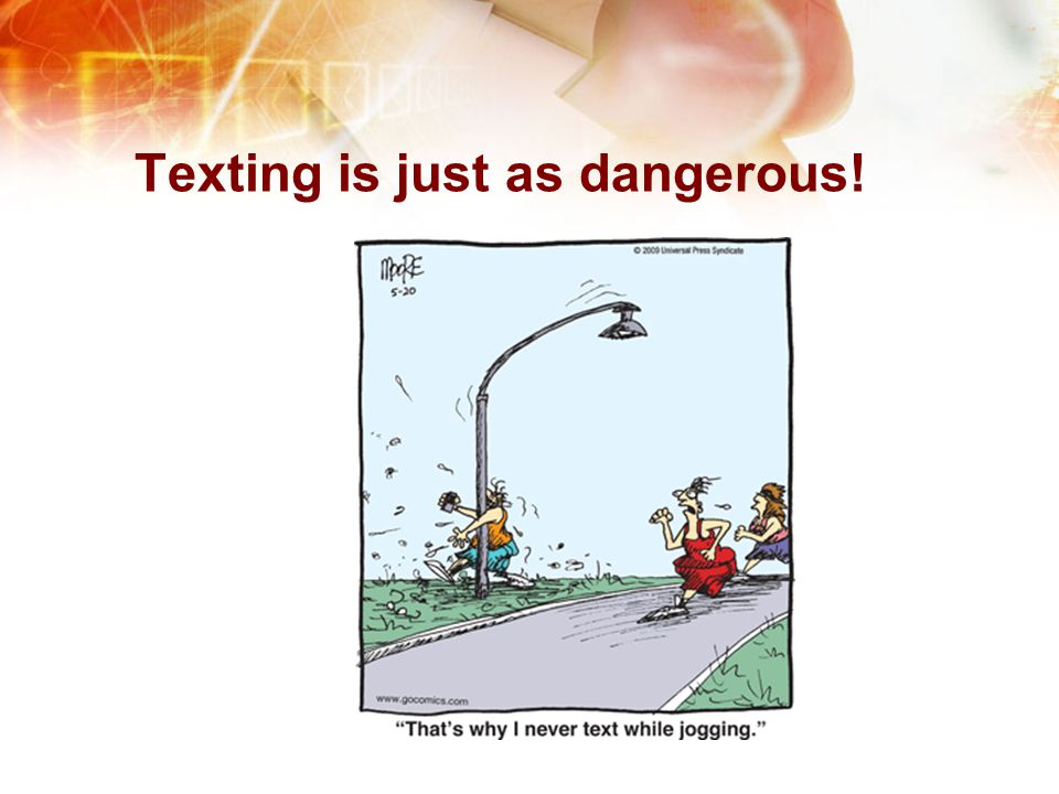Texting is just as dangerous!