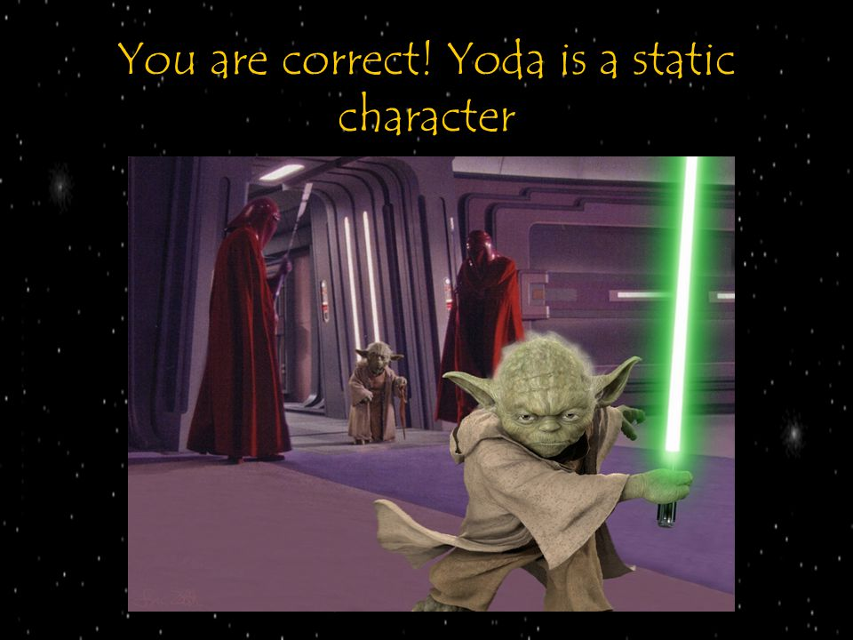 You are correct! Yoda is a static character