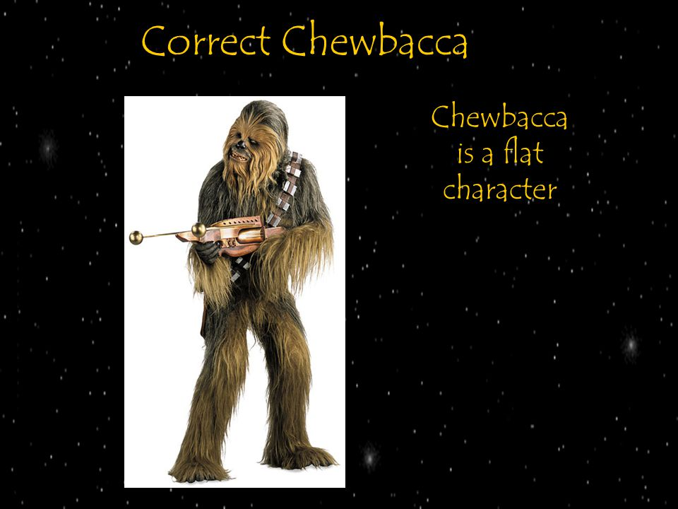 Correct Chewbacca Chewbacca is a flat character