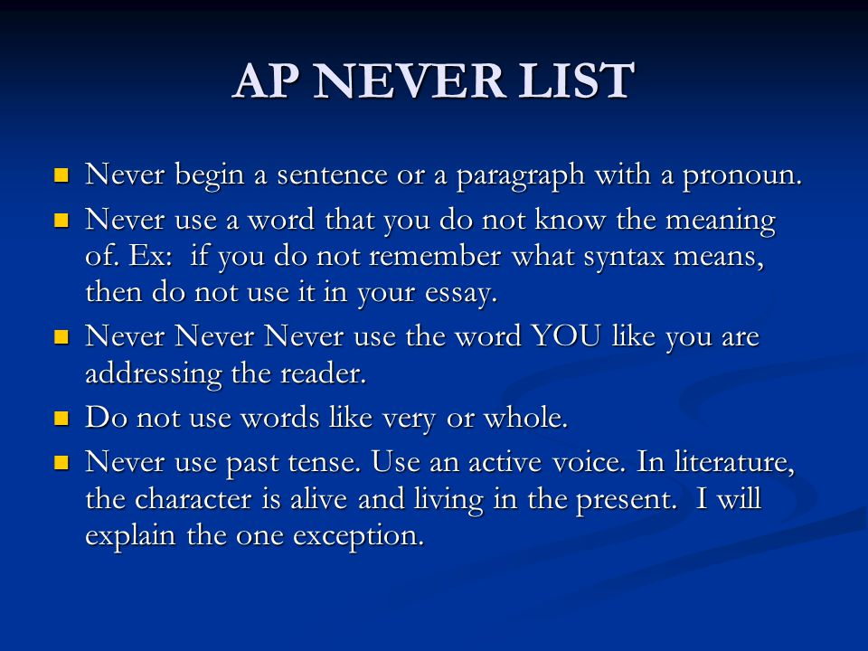 AP NEVER LIST Never begin a sentence or a paragraph with a pronoun.