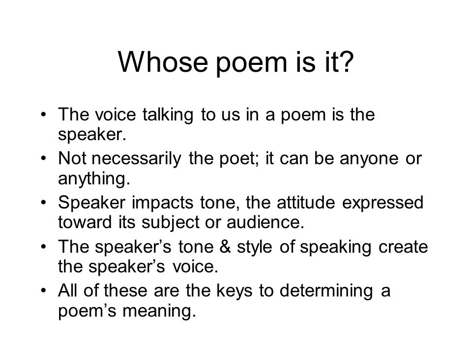 Whose poem is it The voice talking to us in a poem is the speaker.