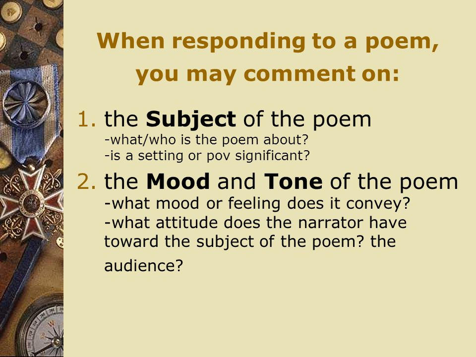When responding to a poem, you may comment on: