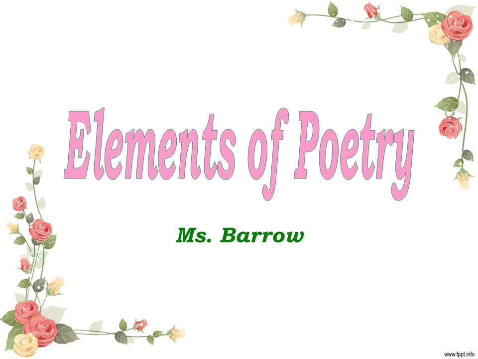 Elements of Poetry Ms. Barrow