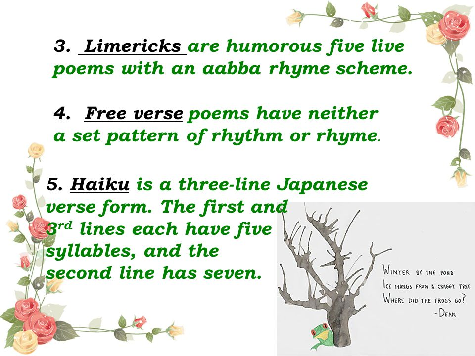 3. Limericks are humorous five live poems with an aabba rhyme scheme.