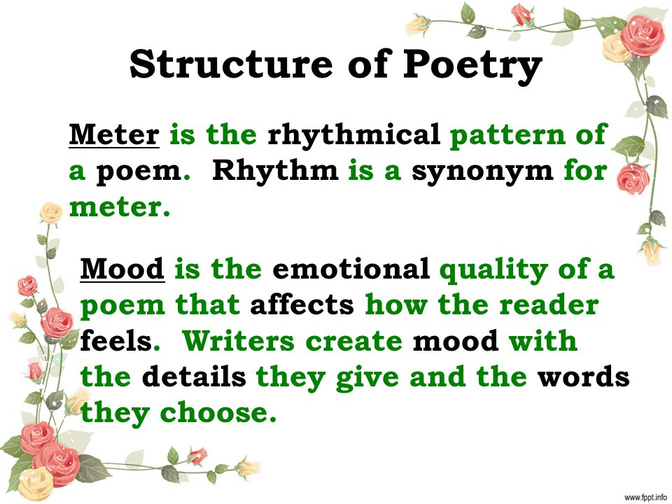 Structure of Poetry Meter is the rhythmical pattern of a poem. Rhythm is a synonym for meter.