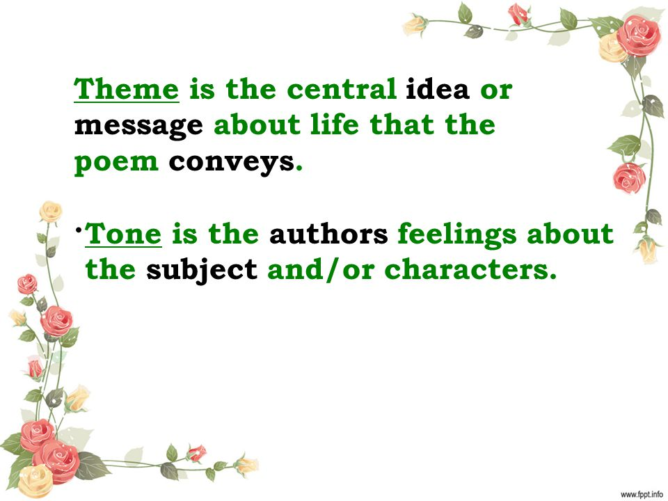 Theme is the central idea or message about life that the poem conveys.
