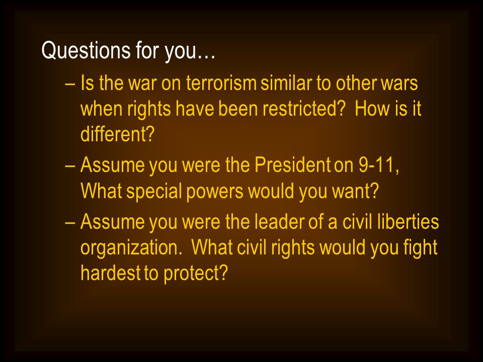Questions for you… Is the war on terrorism similar to other wars when rights have been restricted How is it different