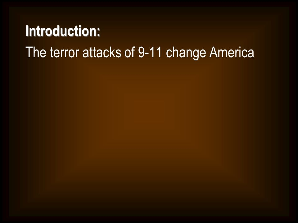 Introduction: The terror attacks of 9-11 change America