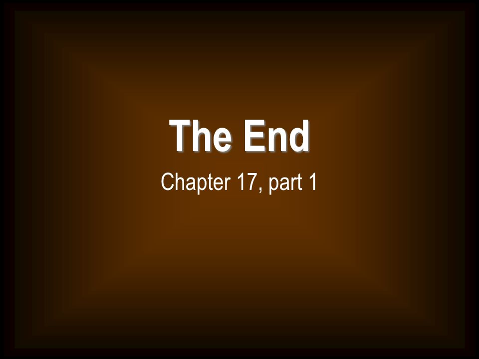The End Chapter 17, part 1