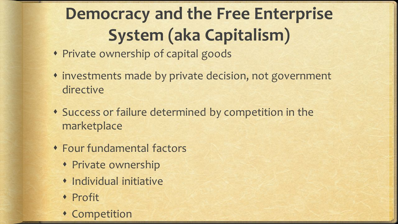 Democracy and the Free Enterprise System (aka Capitalism)