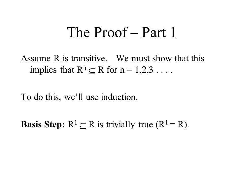 The Proof – Part 1 Assume R is transitive. We must show that this implies that Rn  R for n = 1,2,