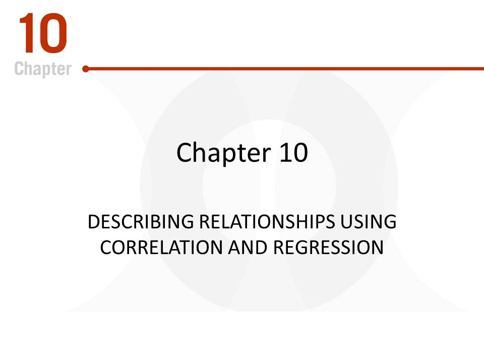 Describing Relationships Using Correlation and Regression