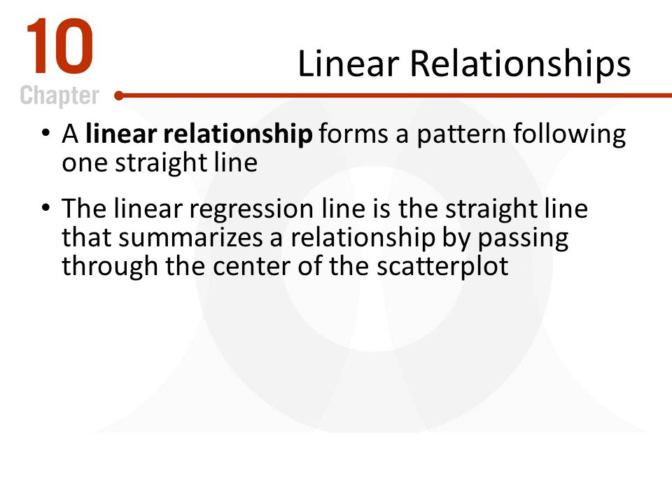 Linear Relationships A linear relationship forms a pattern following one straight line.