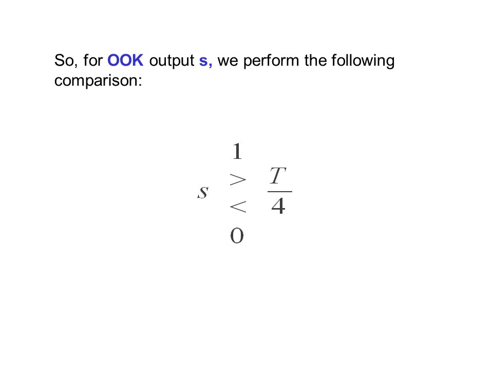 So, for OOK output s, we perform the following comparison: