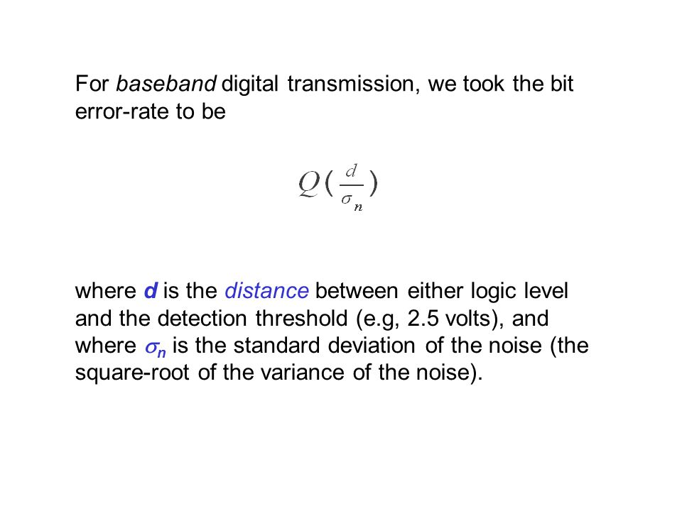 For baseband digital transmission, we took the bit error-rate to be