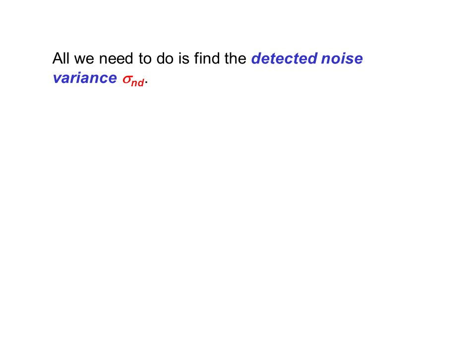 All we need to do is find the detected noise variance nd.