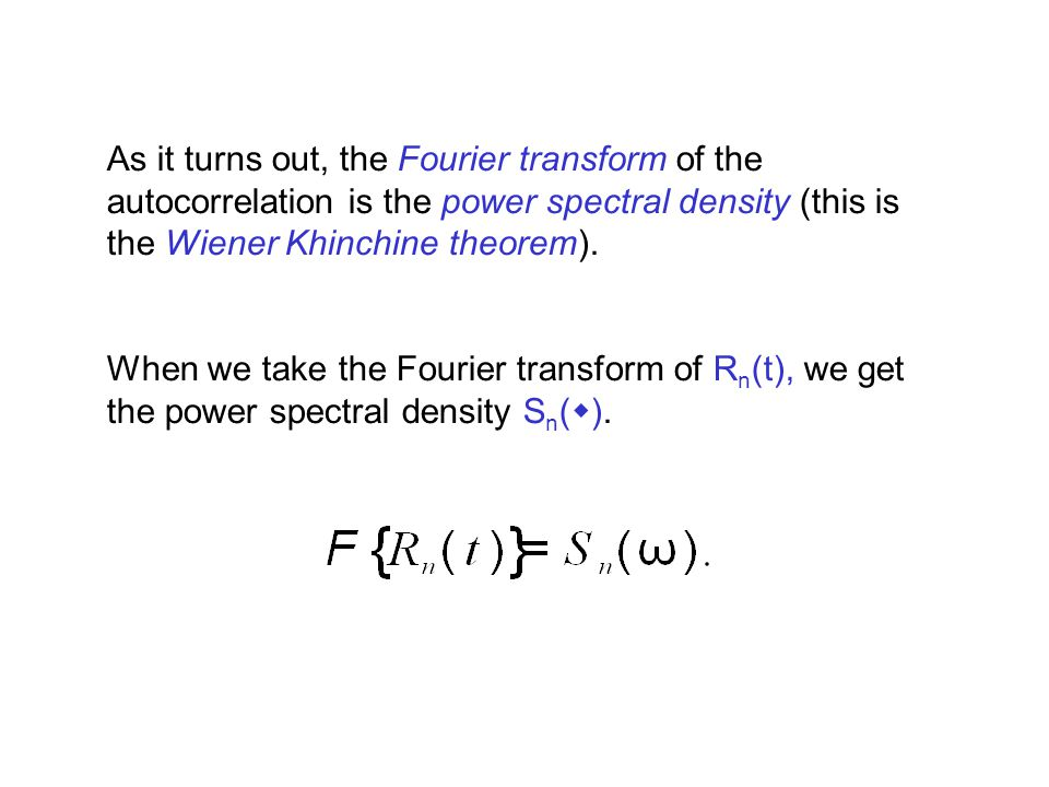 As it turns out, the Fourier transform of the autocorrelation is the power spectral density (this is the Wiener Khinchine theorem).
