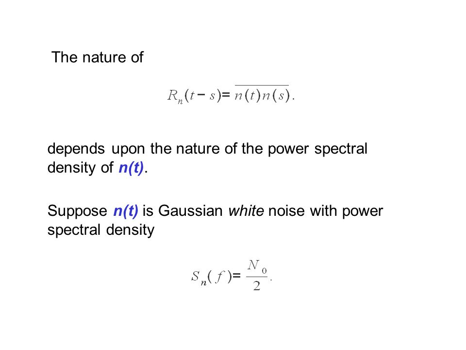 The nature of depends upon the nature of the power spectral density of n(t).