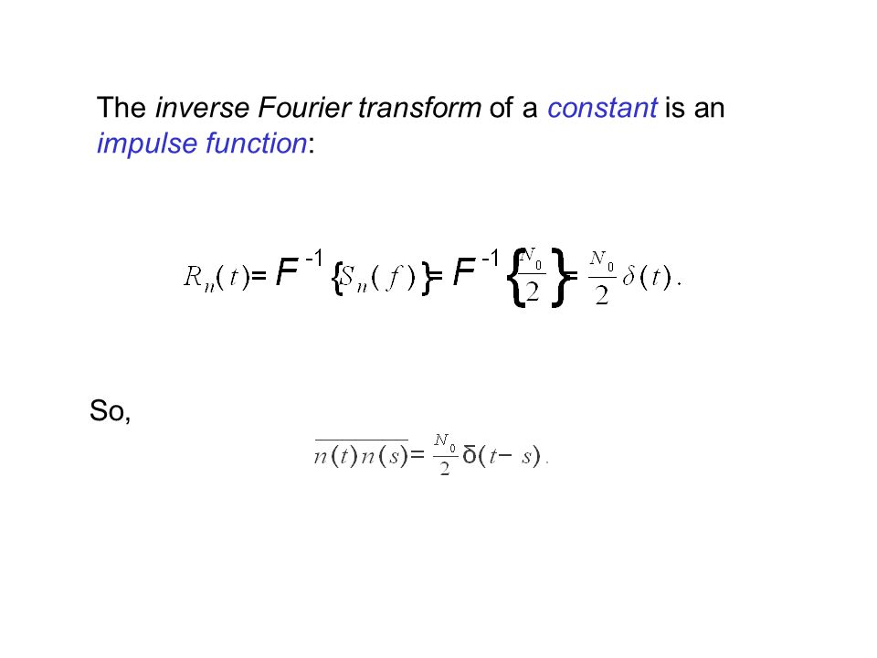 The inverse Fourier transform of a constant is an impulse function: