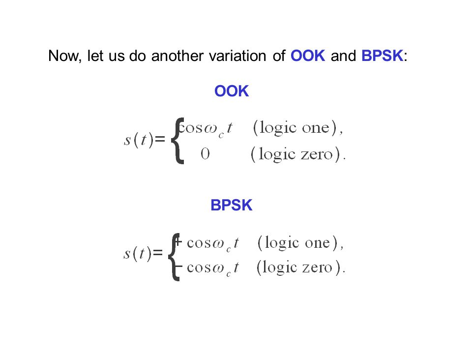 Now, let us do another variation of OOK and BPSK: