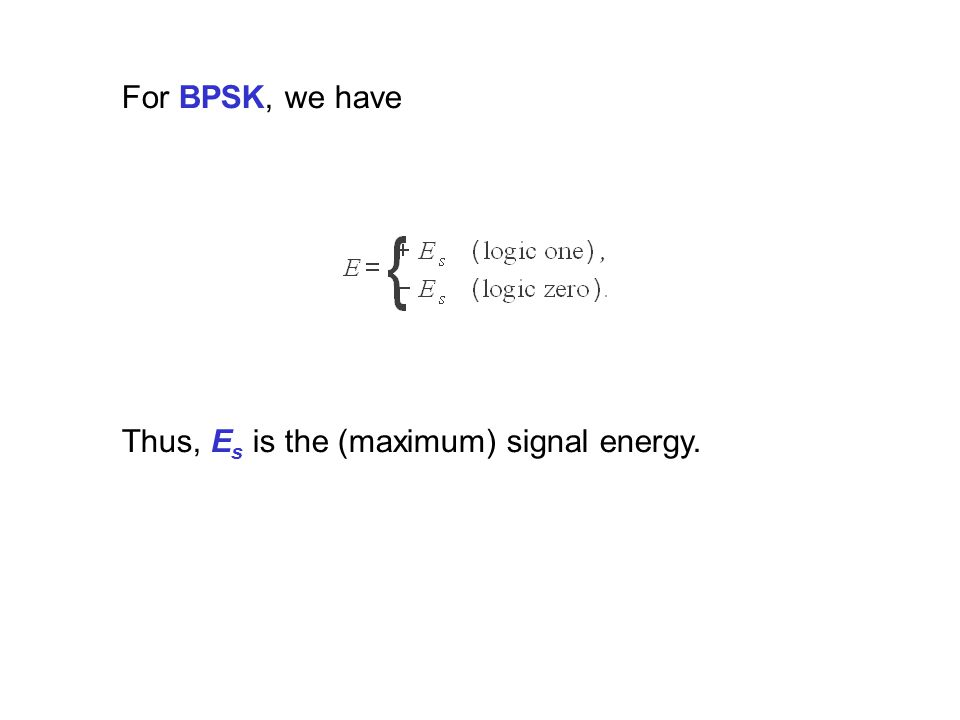 For BPSK, we have Thus, Es is the (maximum) signal energy.