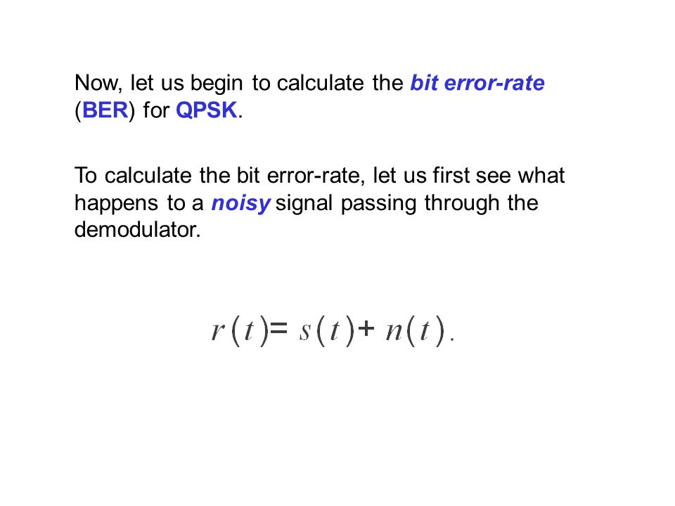 Now, let us begin to calculate the bit error-rate (BER) for QPSK.