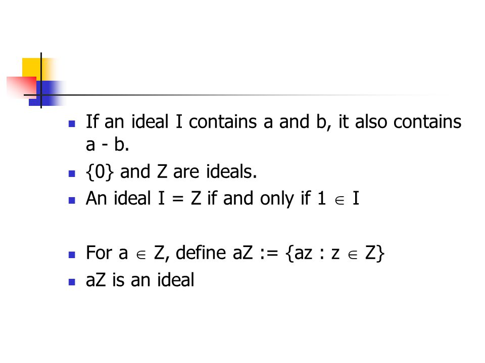 If an ideal I contains a and b, it also contains a - b.
