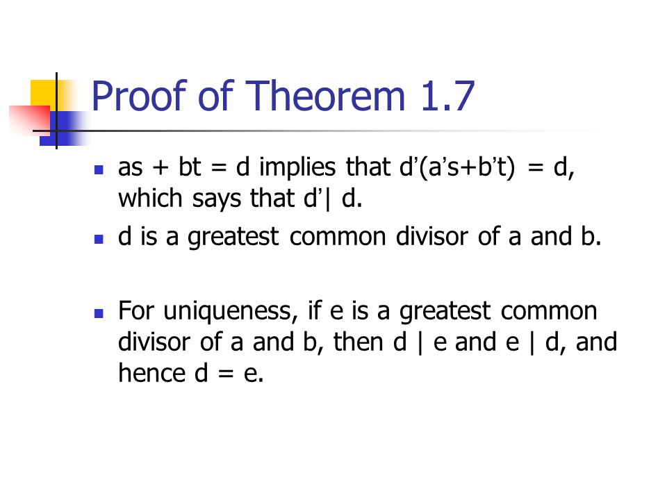 Proof of Theorem 1.7 as + bt = d implies that d'(a's+b't) = d, which says that d'| d. d is a greatest common divisor of a and b.